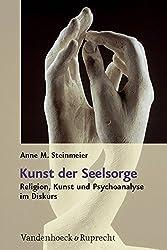 Kunst der Seelsorge: Religion, Kunst und Psychoanalyse im Diskurs by Anne M. Steinmeier (2011-04-06)