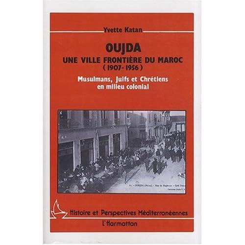Oujda, une ville frontière du Maroc (1907-1956) : Musulmans, juifs et chrétiens en milieu colonial