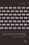 Video Games and Storytelling: Reading Games and Playing Books