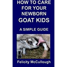 How To Care For Your Newborn Goat Kids A Simple Guide: Goat Knowledge: Volume 12