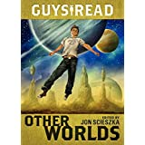 Guys Read: Other Worlds: 04 (Guys Read, 4)