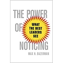 The Power of Noticing: What the Best Leaders See by Max H. Bazerman (14-Aug-2014) Hardcover