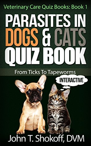 Parasites In Dogs & Cats Quiz Book: From Ticks To Tapeworms (Veterinary Care Quiz Books Book 1) (English Edition) -