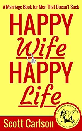 Happy Wife, Happy Life: A Marriage Book for Men That Doesn ...