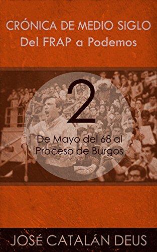 Del FRAP a Podemos. Crónica de medio siglo: 2. De Mayo del 68 al Proceso de Burgos (Un viaje por la historia reciente con Ricardo Acero y sus compañeros)