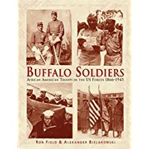 Buffalo Soldiers: African American Troops in the US forces 1866-1945 (General Military) by Ron Field (2008-11-18)