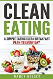 Clean Eating: A Simple Eating Clean Breakfast Recipes To Every Day