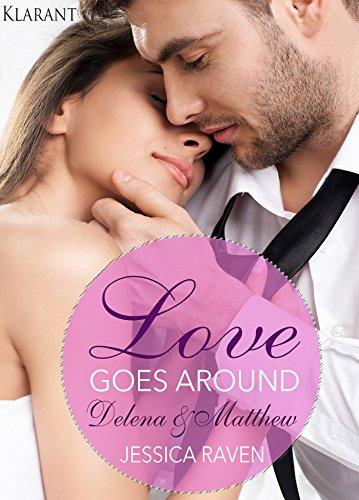 Love goes around. Delena und Matthew: Erotischer Liebesroman von [Raven, Jessica]