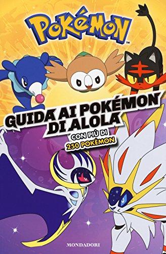 Guida ai Pokémon di Alola. Ediz. a colori