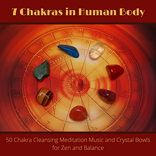 7 Chakras in Human Body - 50 Chakra Cleansing Meditation Music and Crystal Bowls for Zen and Balance Bowl In Crystal