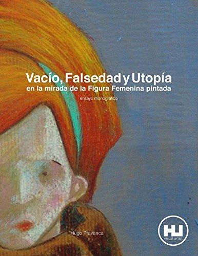 Vacío, Falsedad y Utopia  en la mirada de la Figura Femenina pintada por Hugo Travanca