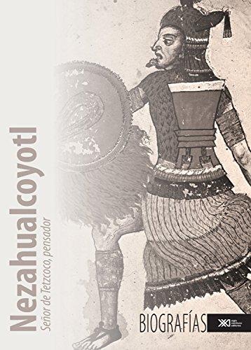 Nezahualcoyotl: Señor de Tetzcoco, pensador (Historia)
