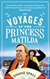 The Voyages of the Princess Matilda by Shane Spall (2013-12-23)