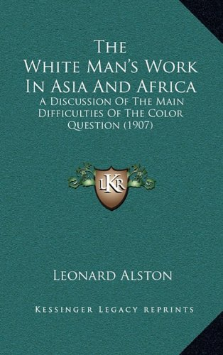 The White Man's Work in Asia and Africa: A Discussion of the Main Difficulties of the Color Question (1907)
