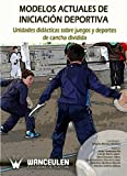 Modelos Actuales De Iniciación Deportiva: Unidades Didácticas Sobre Juegos Y Deportes De Cancha Dividida