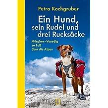 Ein Hund, sein Rudel und drei Rucksäcke: München – Venedig zu Fuß über die Alpen