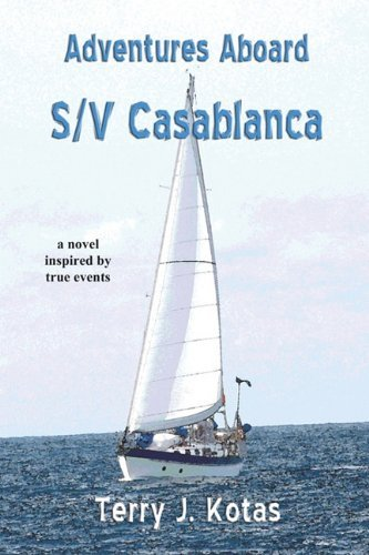 Adventures Aboard S/V Casablanca by Terry J. Kotas (2010-09-30)