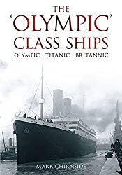 The Olympic Class Ships: Olympic, Titanic, Britannic by Mark Chirnside (2011-09-01)