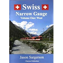 Swiss Narrow Gauge Volume One: West by Jason Sargerson (2013-11-01)