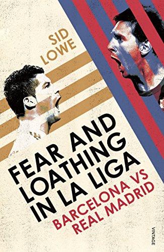 Fear and Loathing in La Liga: Barcelona vs Real Madrid