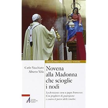 Novena Alla Madonna Che Scioglie I Nodi. La Devozione Cara A Papa Francesco. Con Preghiere Di Guarigione E Contro Il Potere Delle Tenebre