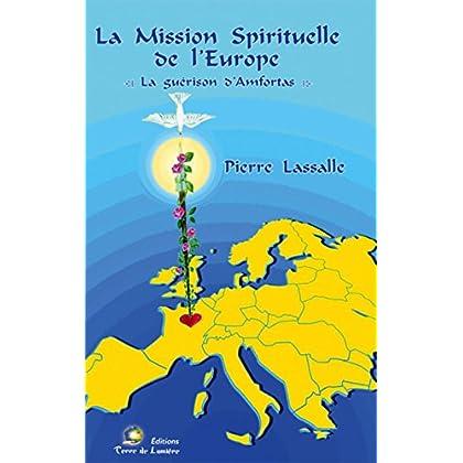 La Mission Spirituelle de l'Europe: La guérison d'Amfortas