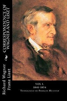 Correspondence of Wagner and Liszt: Vol I. 1841-1854 (English Edition) par [Wagner, Richard, Liszt, Franz]