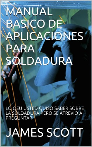MANUAL BASICO DE APLICACIONES PARA SOLDADURA de [SCOTT, JAMES]