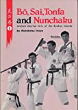 Ancient Martial Arts of the Ryukyu Islands: Bo, Sai, Tonfa and Nunchaku v. 1