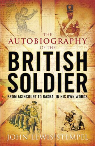 the-autobiography-of-the-british-soldier-from-agincourt-to-basra-in-his-own-words