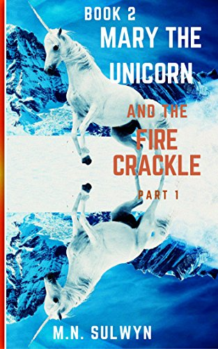 mary-the-unicorn-and-the-fire-crackle-part-1-english-edition