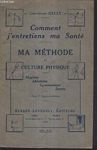 COMMENT J'ENTRETIENS MA SANTE - MA METHODE DE CULTURE PHYSIQUE - HYGIENE ABLUTIONS GYMNASTIQUE SPORTS.