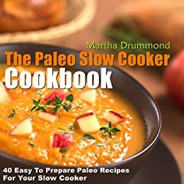 The Paleo Slow Cooker Cookbook: 40 Easy To Prepare Paleo Recipes For Your Slow Cooker (Paleo Series) (English Edition) par [Drummond, Martha]