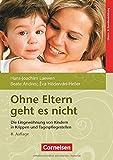 Ohne Eltern geht es nicht (8. Auflage): Die Eingew?hnung von Kindern in Krippen und Tagespflegestellen. Buch