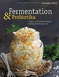 Fermentation und Probiotika: Selbst milchsauer einlegen: haltbar, lecker, gesund