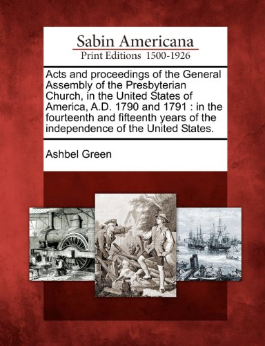 Acts and Proceedings of the General Assembly of the Presbyterian Church, in the United States of America, A.D. 1790 and 1791: In the Fourteenth and Fi