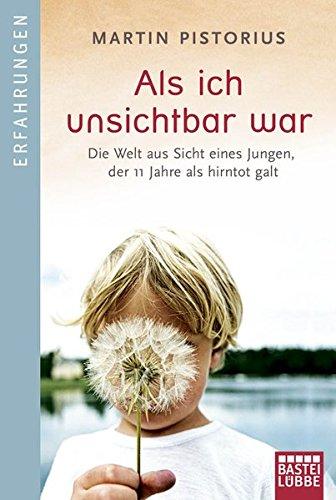 Als ich unsichtbar war: Die Welt aus der Sicht eines Jungen, der 11 Jahre als hirntot galt