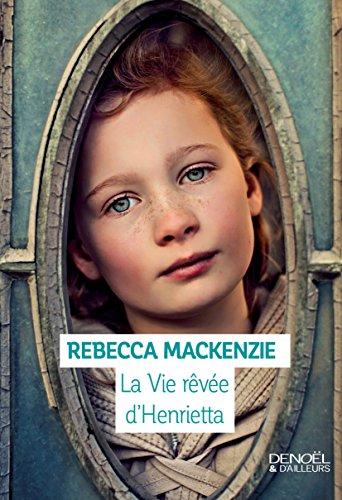 La Vie rêvée d'Henrietta par [Mackenzie, Rebecca]