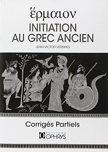 Initiation au grec ancien : Corrigés partiels par Jean-Victor Vernhes