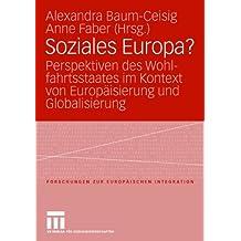Soziales Europa?: Perspektiven des Wohlfahrtsstaates im Kontext von Europäisierung und Globalisierung. Festschrift für Klaus Busch (Forschungen zur Europäischen Integration) (German Edition)