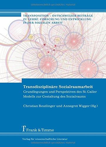 Transdisziplinäre Sozialraumarbeit: Grundlegungen und Perspektiven des St. Galler Modells zur Gestaltung des Sozialraums (Transposition – Ostschweizer ... und Entwicklung in der Sozialen Arbeit)