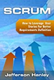 Scrum: How to Leverage User Stories for Better Requirements Definition (Scrum Series Book 2) (English Edition)