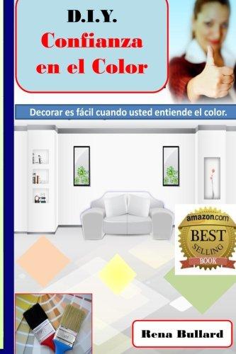 D.I.Y. Confianza en el Color Decorar es fácil cuando usted entiende el color.