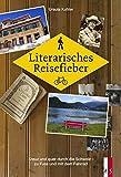 Literarisches Reisefieber - Kreuz und quer durch die Schweiz - zu Fuss und mit dem Fahrrad