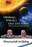 Urknall, Weltall und das Leben: 4. erweiterte Auflage von 2017 - Harald Lesch