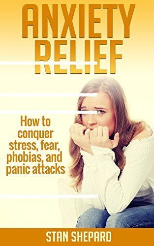 Anxiety Relief: How to conquer stress, fear, phobias, and panic attacks by Stan Shepard (2015-06-18)