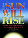 Sun Will Rise: Parents Relive The War Years- The Struggle And The Survival by Miriam Dansky (2001-07-20)