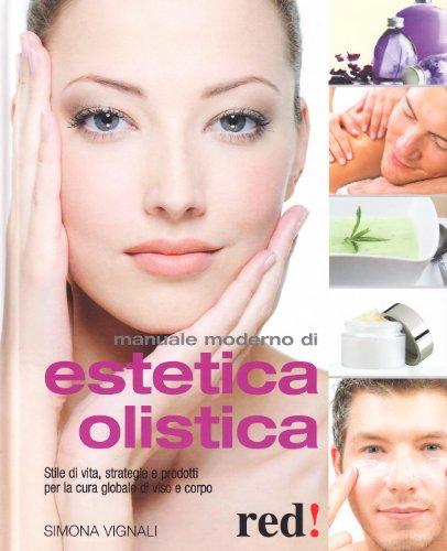 Manuale moderno di estetica olistica e naturale