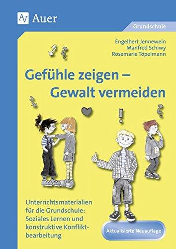 Gefühle zeigen, Gewalt vermeiden: Unterrichtsmaterialien für die Grundschule: Sozial es Lernen und konstruktive Konfliktbearbeitung (1. bis 4. Klasse)