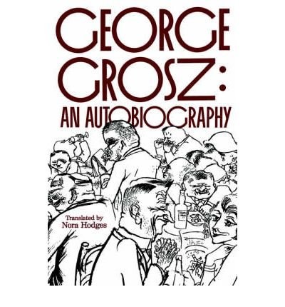 [{ George Grosz: An Autobiography (Revised) By Grosz, George ( Author ) Apr - 17- 1998 ( Paperback ) } ]